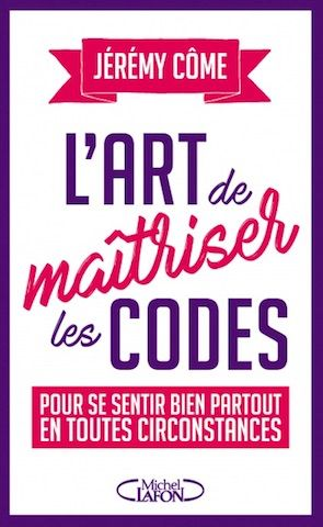 L Art De Maitriser Les Codes Jeremy Come Editions Michel Lafon Savoir Vivre