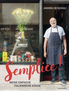 Kochbuch Von Andrea Boscagli Semplice Italienische Kuche Italienisches Kochbuch Und Italien