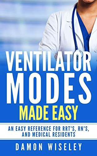 Download Pdf Ventilator Modes Made Easy An Easy Reference For Rrts Rns And Medical Residents Free Epub Mobi Ebooks Ventilator Modes Ebook Make It Simple