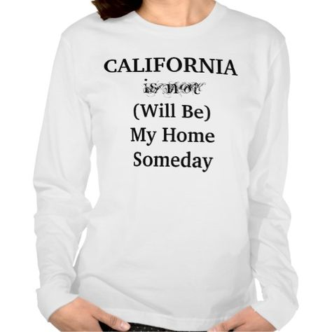CALIFORNIA Will Be My Home Someday shirt - Visit Fun Stuff And More:  http://www.zazzle.com/funstuffandmore*