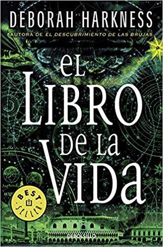 El Libro De La Vida El Descubrimiento De Las Brujas 3 Best Seller Amazon Es Deborah Harkness Libros Libro De La Vida Libros Para Leer Listas De Libros