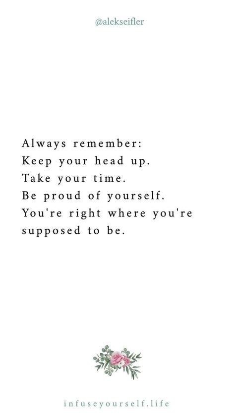 Keep your head up.  Take your time. Be proud of yourself.  #infuseyourlifeandbrand #lifepurpose #transformation #abundance #leadership #success #authenticity #intuition #mindfullness #motivation #inspiration #quotes