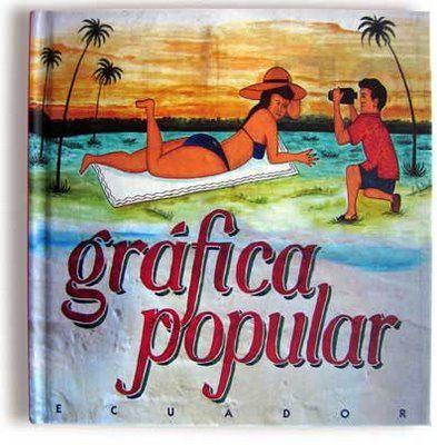 Www Imaginarioecuador Org Grafica Popular Ecuador Graficos