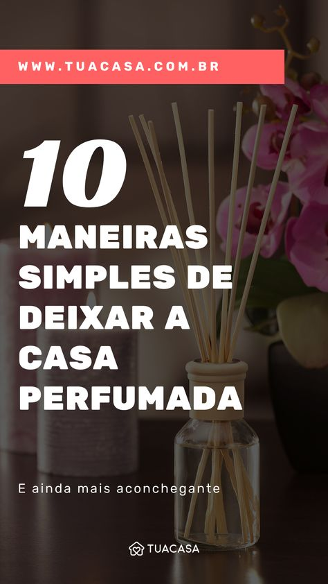 10 maneiras simples e super baratas de deixar a casa perfumada