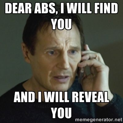 Dear Abs, I will find you, and I will reveal you. || 21 Day Fix. Workout humor. Abs. Fitness memes.