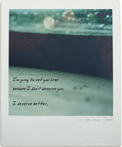 Sad Love Quotes : I deserve someone better you said and left