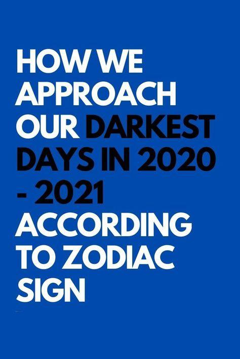 How we approach our darkest days in 2020 – 2021 According to Zodiac Sign – Twelve Feeds   #horoscope #horoscopescompatibility #horoscopesigns #horoscopelovematch #horoscopelove #horoscopes #astrology  #astrologyonline #astrologyfacts #astrologytoday #astrologymemes #Aries #Cancer #Libra #Taurus #Leo #Scorpio #Aquarius  #Gemini #Virgo #Sagittarius #Pisces #celebrities #design #geek #humor