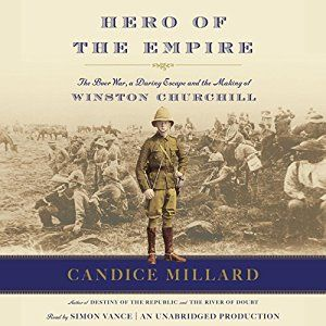 Hero of the Empire: The Boer War, a Daring Escape, and the Making of Winston Churchill by Candice Millard