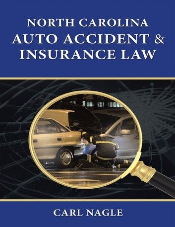 North Carolina Auto Accident Insurance Law Ebook By Carl Nagle