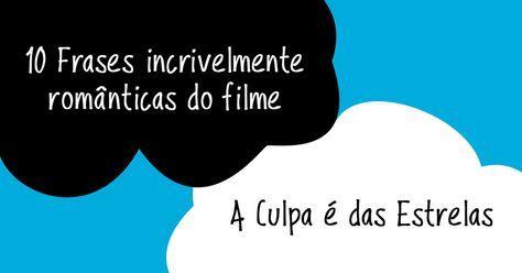 10 Frases Incrivelmente Romanticas Do Filme A Culpa E Das Estrelas