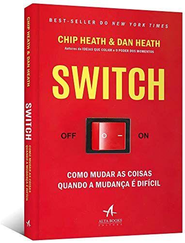 Livro Switch Como Mudar As Coisas Quando A Mudanca E Dificil
