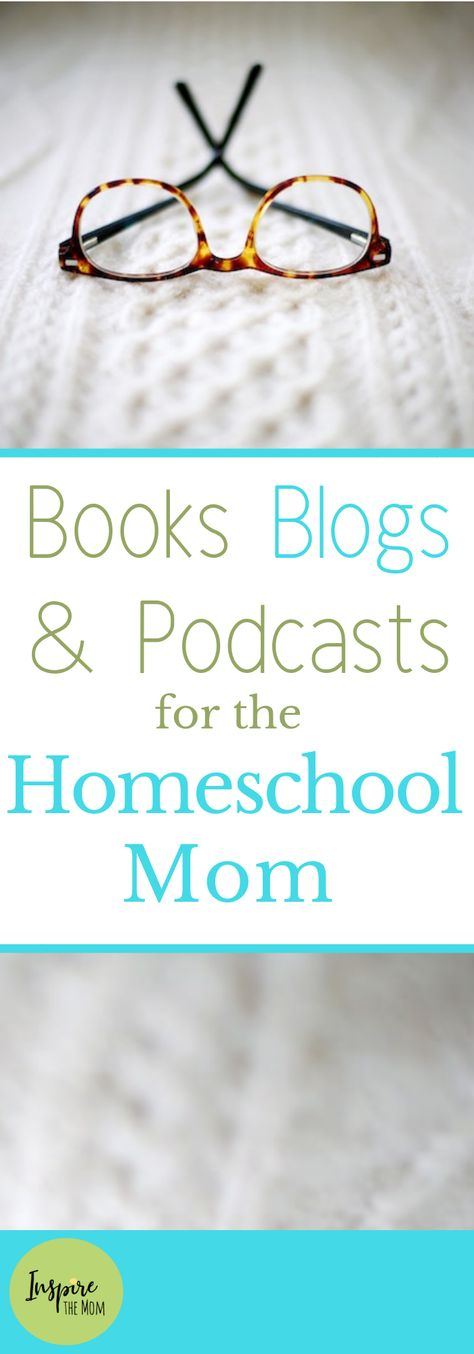 Books, Blogs, and Podcasts for the Homeschooling Mom - Inspire the Mom