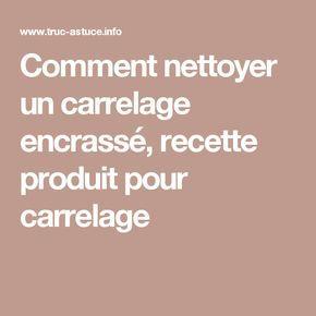 Comment Nettoyer Un Carrelage Encrasse Recette Produit Pour Carrelage Nettoyage Carrelage Nettoyer Terrasse Nettoyant Carrelage