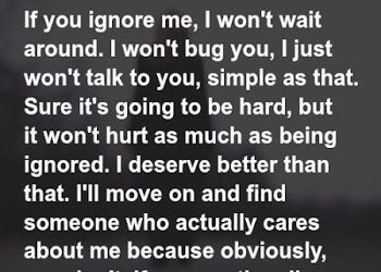 If You Ignore Me I Won T Wait Around Ignore Me Quotes Me Quotes Funny Push Me Away Quotes