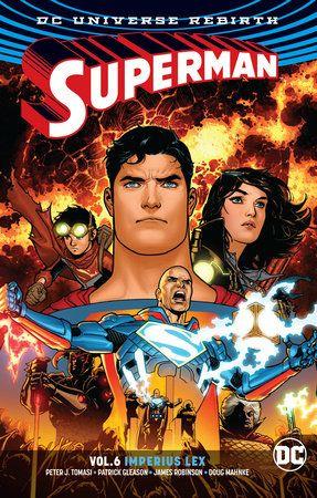 Superman Vol 6 Imperius Lex Rebirth By Peter J Tomasi Patrick Gleason 9781401281236 Penguinrandomhouse Com Books In 2020 Superman Female Furies Superman Story
