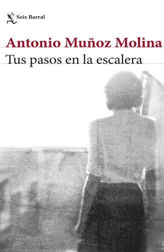 Descargar Tus Pasos En La Escalera De Antonio Muñoz Molina Pdf Epub Libros Gratis Libros Libros Para Leer