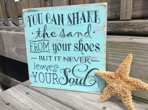 This great quote claims that You Can Shake The Sand From Your Shoes But It Never Leaves Your Soul. Makes a great gift for the beach lover in your