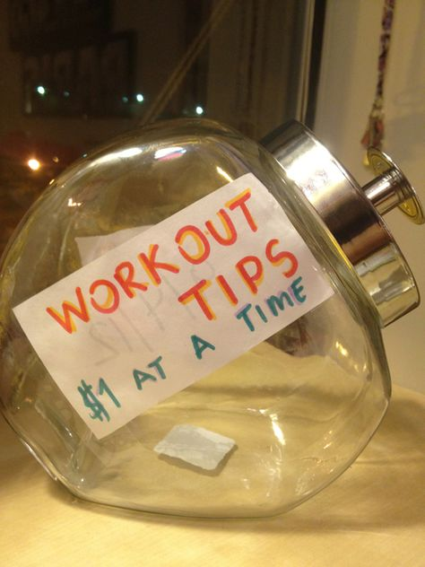 Workout Tip Jar : add $1 every time you work out and then redeem when you reach a milestone goal.