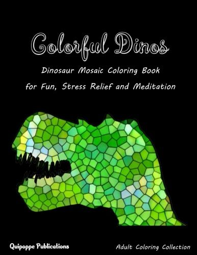 Colorful Dinos Dinosaur Mosaic Coloring Book For Fun Stress Relief And Meditation Coloringbooks Coloringbooksforgro Coloring Books Good Books Book Catalogue