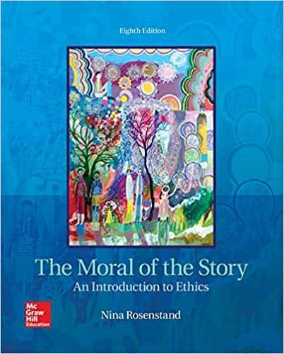 The Moral of the Story: An Introduction to Ethics (8th