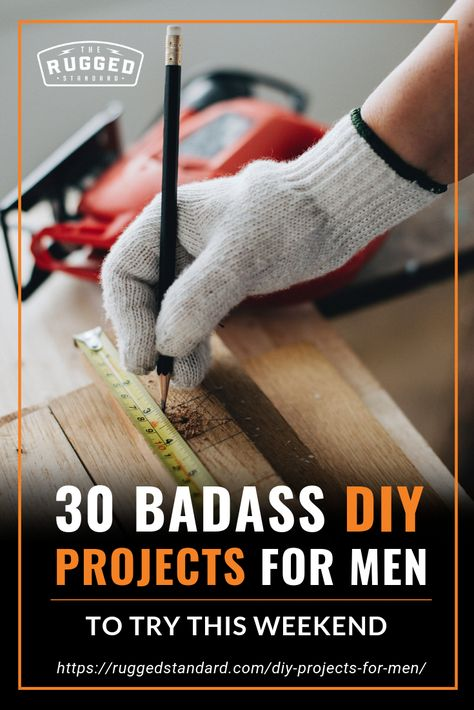 30 Badass DIY Projects For Men To Try This Weekend