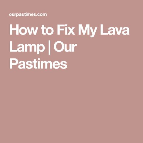 How To Fix A Lava Lamp How To Fix My Lava Lamp  Our Pastimes  A Look At Lava Lamps