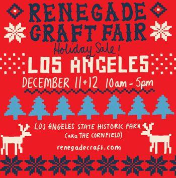 Renegade Craft Fair Los Angeles December 11 12 Your