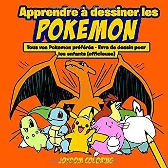 Apprendre A Dessiner Les Pokemon Tous Vos Pokemon Preferes Livre De Dessin Pour Les Enfants Officieuse En 2020 Livre Dessin Dessin Pokemon Pokemon