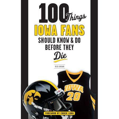 100 Things Iowa Fans Should Know Do Before They Die In 2019