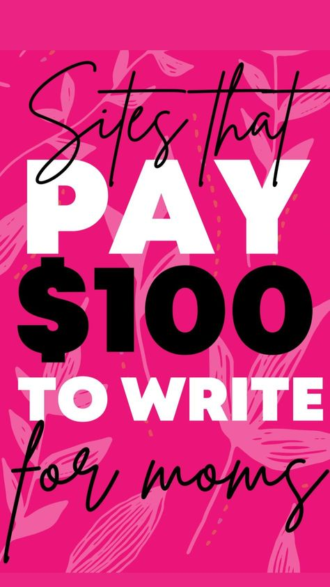 Sites that Pay $100 to Write (for Moms) Get Paid to Write