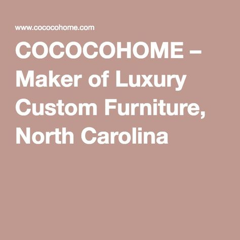 COCOCOHOME U2013 Maker Of Luxury Custom Furniture, North Carolina | Shopping  Guides | Pinterest | Chesterfield Furniture, Luxury Furniture Brands And  Luxury ...