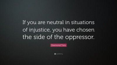 Desmond Tutu Quote If You Are Neutral In Situations Of Injustice You Have Chosen The Side Of The Oppressor 16 Tutu Quote Desmond Tutu Quotes Desmond Tutu