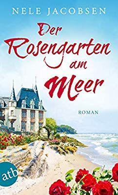 Der Rosengarten Am Meer Roman Amazon De Nele Jacobsen Bucher Bucher Bucher Romane Am Meer