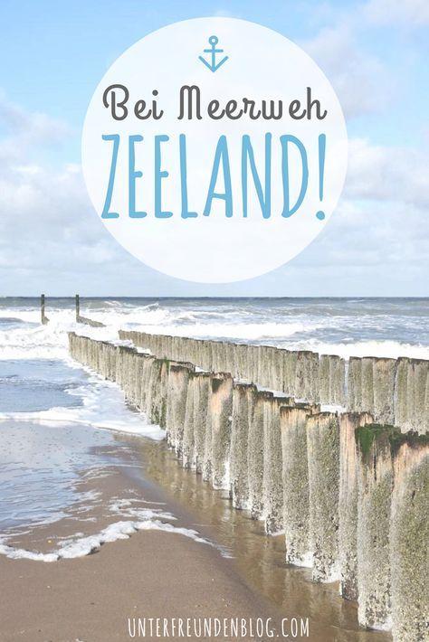 Bei Meerweh Einmal Zeeland Und Zuruck Urlaub Holland Reisen