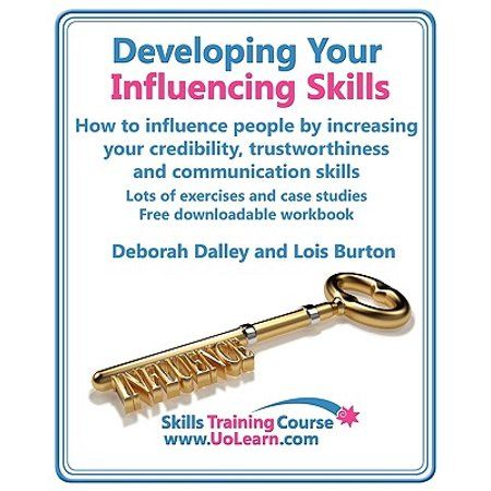 Skills Training Course Developing Your Influencing Skills How To Influence People By Increasing Your Credibility Trustworthiness And Communication Skills Lot Influencing Skills How To Influence People Communication Skills