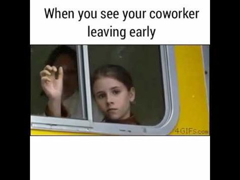 When You See Your Coworker Leaving Work Early Work Humor Coworkers Coworker Humor Work Humor