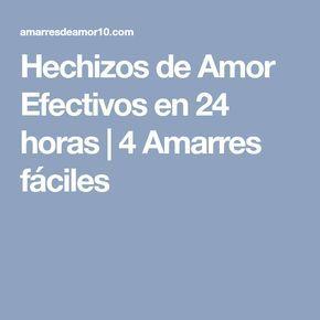Hechizos De Amor Efectivos En 24 Horas 4 Amarres Fáciles