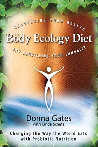 The Body Ecology Diet Recovering Your Health And Rebuild Body Ecology Diet Diet Books Food Combining