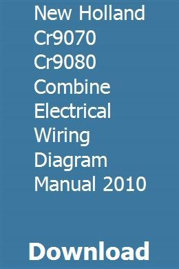 john deere combine wiring diagrams new holland cr9070 cr9080 combine electrical wiring diagram manual  new holland cr9070 cr9080 combine
