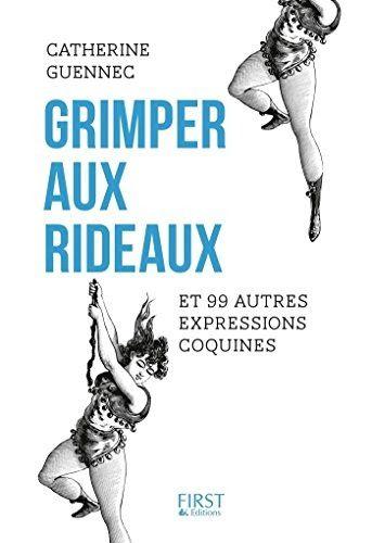 Grimper Aux Rideaux Et 99 Autres Expressions Coquines Par Author Est Disponible Au Telechargement En Format Pdf E En 2020 Livres A Lire Expressions Livre Electronique