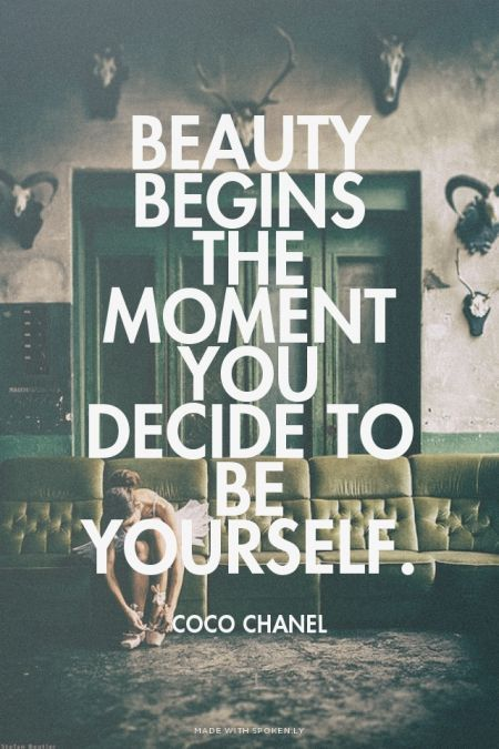 Beauty begins the moment you decide to be yourself. Coco channel.