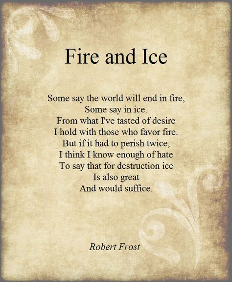 an analysis of robert frosts poem fire and ice Theme of fire and ice by robert frost global warming: frost's theory about the destruction of earth by fire, if taken literally, bears many similarities with the currently prevalent theory about global warming.
