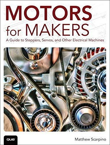 Motors For Makers A Guide To Steppers Servos And Other Electrical Machines Paperback December 10 2015 In 2020 Steppers Ebook Download Books
