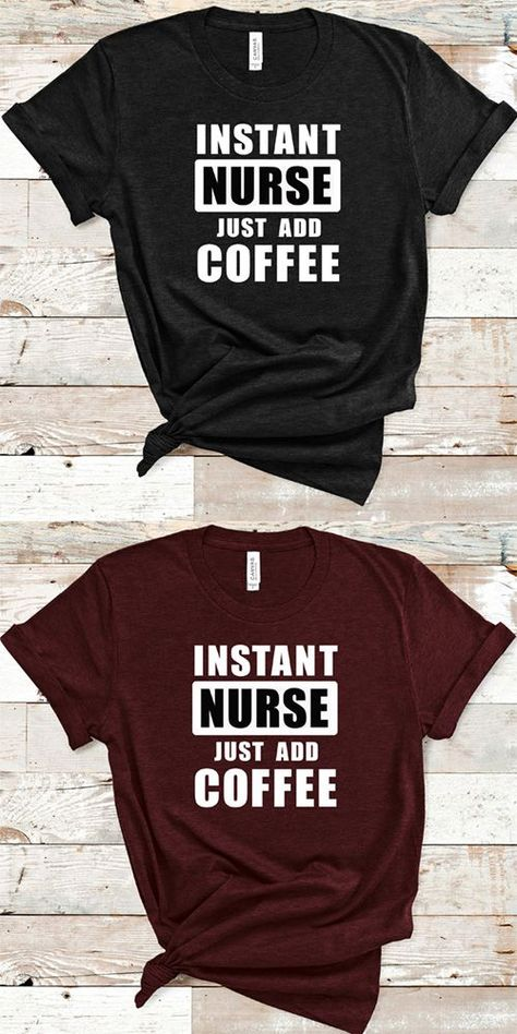 Instant Nurse Just Add Coffee T-Shirt | Funny Nurse Quote | Nurse Shirt | Coffee Drinks | Funny Nurse Gift | Christmas Nurse Gift | Coffee Lover | Coffee Shirt | Gift idea For Christmas, Nurses Day, Birthday, Mothers Day, Valentines Day, Or Any Other Present Giving Occasion. #funnynurseshirts #instantnurse #justaddcoffee #coffeelover #nursegifts #nurseshirts #coffee #coffeeshirts #teepublic