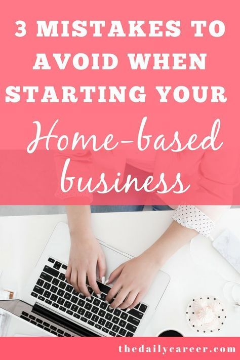 3 Mistakes to Avoid When Starting A Home-Based Business - The Daily Career