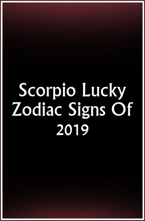 Scorpio Lucky Zodiac Signs Of 2019 | Astrology Zodiac Sign | Zodiac