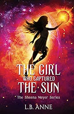 The Girl Who Captured The Sun Sheena Meyer 9798643906537 Anne L B Books The Girl Who Heroes Book Capture