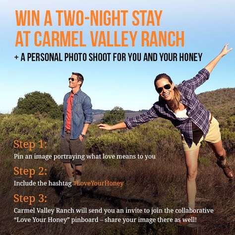 """On Pinterest, pin an image portraying what love means to you. Use the hashtag #LoveYourHoney when pinning. Carmel Valley Ranch will re-pin your image to their """"Love Your Honey"""" Pinboard and you'll be entered for a chance to win!"""