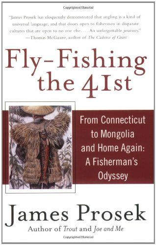 Fly Fishing The 41st From Connecticut To Mongolia And Home Again A Fisherman S Odyssey Fly Fishing Mongolia Fly Fishing Books