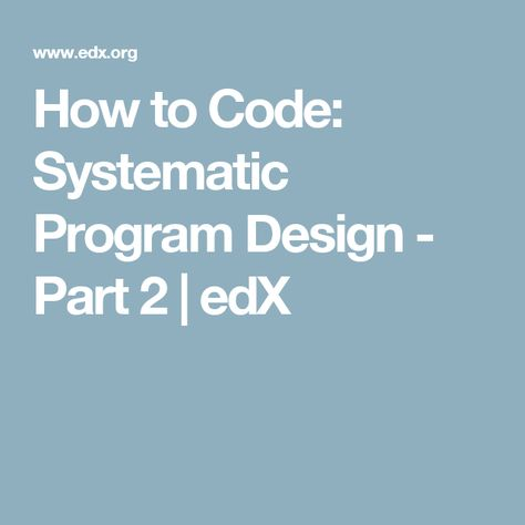 How To Code Systematic Program Design Part 2 Edx Program Design Software Development Coding